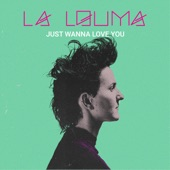 La Louma - Just Wanna Love You