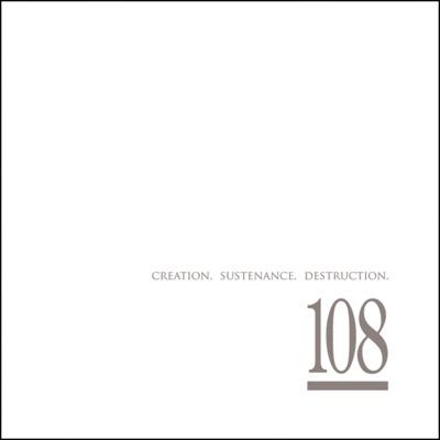 Creation. Sustenance. Destruction. - 108
