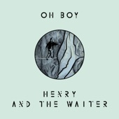 Henry And The Waiter - Oh Boy