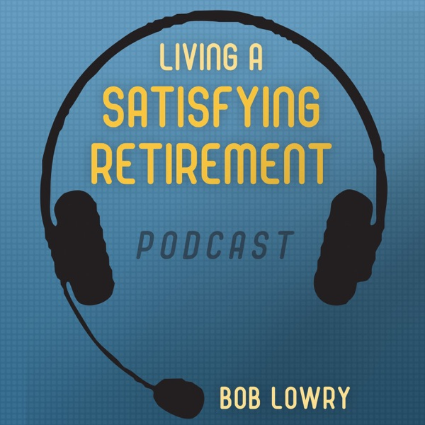 Living a Satisfying Retirement by Bob Lowry