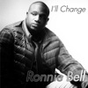 Ronnie Bell - Ill Change Song Lyrics