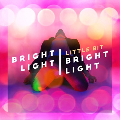 Little Bit - Single - Bright Light Bright Light