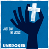 Unspoken - Just Give Me Jesus - EP  artwork
