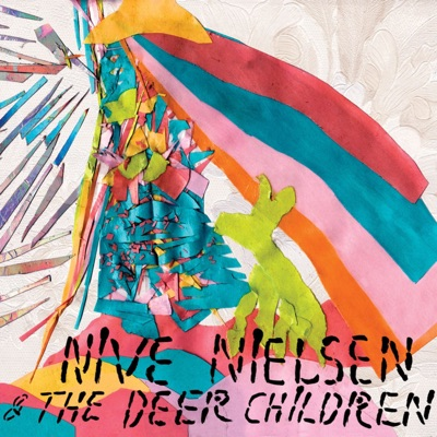 NIVE NIELSEN & THE DEER CHILDREN