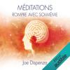 Méditations. Rompre avec soi-même - Joe Dispenza
