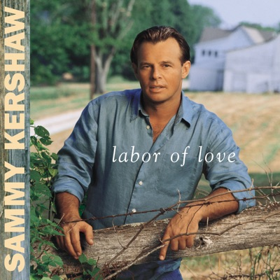 Labor of Love - Sammy Kershaw