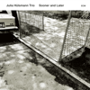 Sooner and Later - Julia Hülsmann Trio