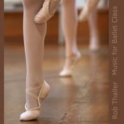 Music for Ballet Class - Rob Thaller - Rob Thaller