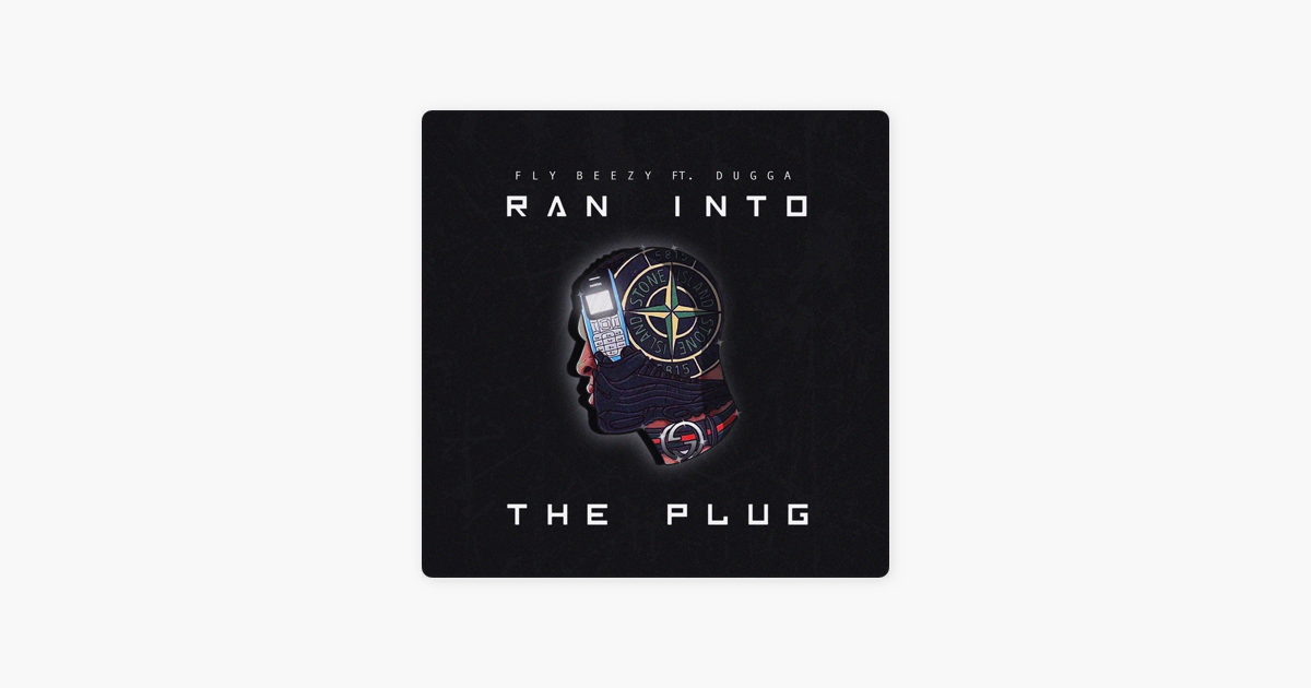 Ran Into The Plug Feat Dugga Single By Flybeezy On Le Music