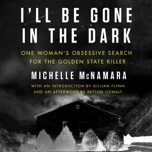 I'll Be Gone in the Dark: One Woman's Obsessive Search for the Golden State Killer (Unabridged) - Michelle McNamara audiobook, mp3