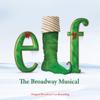Elf: The Musical (Original Broadway Cast Recording) - Matthew Sklar & Chad Beguelin