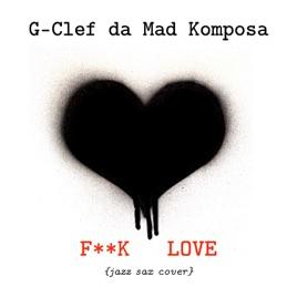 F**k Love (Jazz Saxophone Cover) - Single by G-Clef da Mad Komposa