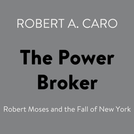 The Power Broker: Robert Moses and the Fall of New York (Unabridged) audiobook