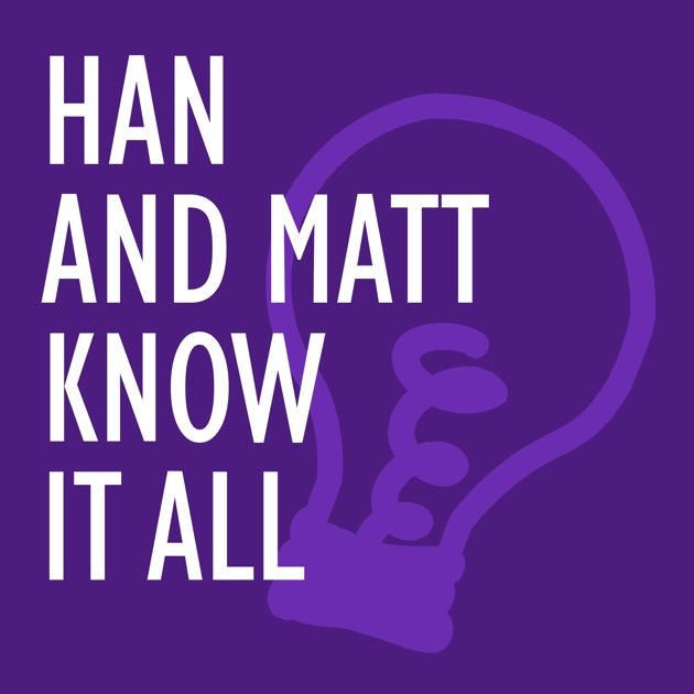 Han and Matt Know It All by Han and Matt on Apple Podcasts