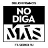 No Diga Más (feat. Serko Fu) - Single, Dillon Francis