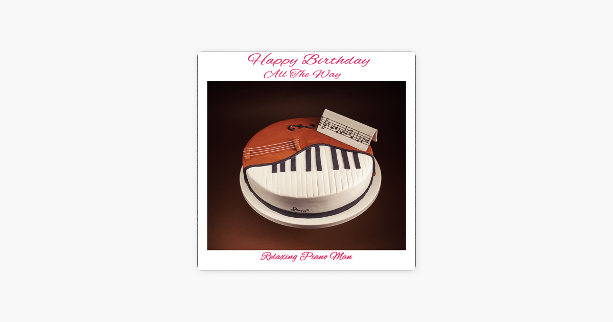 Happy Birthday All The Way by Relaxing Piano Man