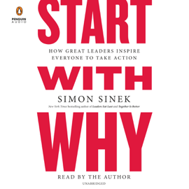Start with Why: How Great Leaders Inspire Everyone to Take Action (Unabridged) - Simon Sinek MP3 Download
