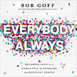 Everybody, Always: Becoming Love in a World Full of Setbacks and Difficult People (Unabridged) audiobook