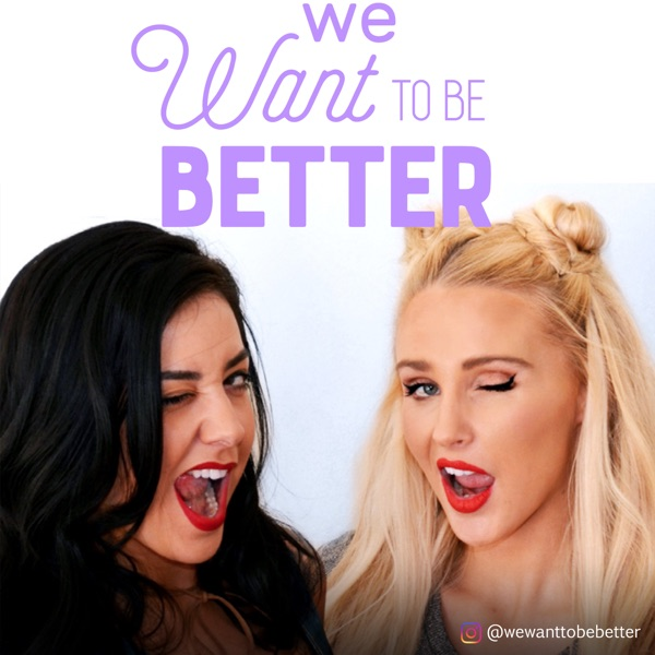 We Want To Be Better