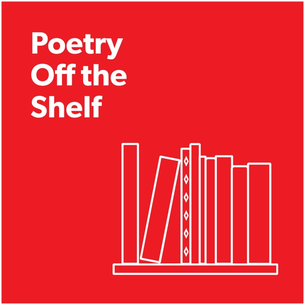 Poetry Off The Shelf By Poetry Foundation On Apple Podcasts