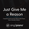Just Give Me a Reason (Originally Performed by P!Nk & Nate Ruess) [Piano Karaoke Version] - Sing2Piano