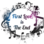 First Love Is the End