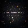 Deep Field - Eric Whitacre, Royal Philharmonic Orchestra, Eric Whitacre Singers & Virtual Choir 5