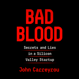Bad Blood: Secrets and Lies in a Silicon Valley Startup (Unabridged) audiobook