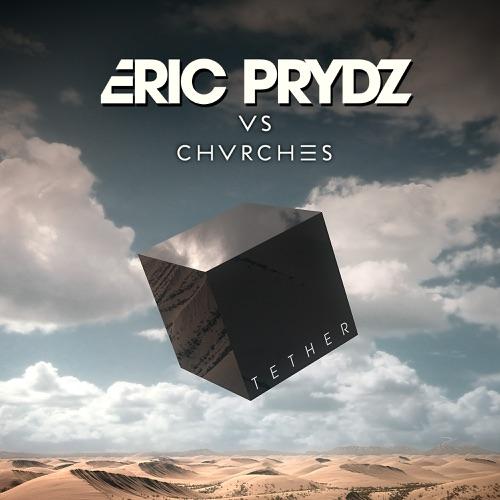 Eric Prydz & CHVRCHES - Tether (Eric Prydz Vs. CHVRCHES) [Radio Edit] - Single