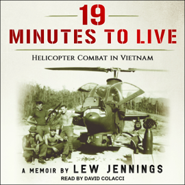 19 Minutes to Live: Helicopter Combat in Vietnam (Unabridged) audiobook