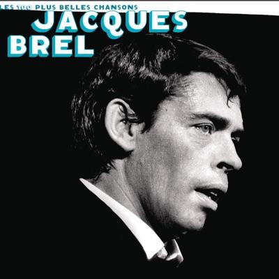 Les 100 plus belles chansons de Jacques Brel - Jacques Brel