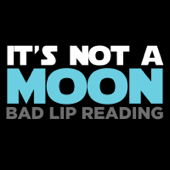 It's Not A Moon-Bad Lip Reading