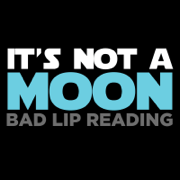 It's Not a Moon - Bad Lip Reading - Bad Lip Reading