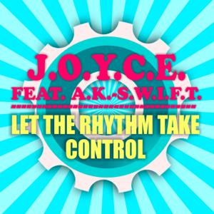 J.O.Y.C.E. - Let the Rhythm Take Control feat. A.K.-S.W.I.F.T