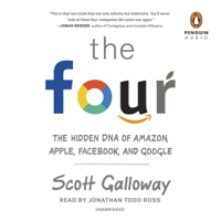 The Four: The Hidden DNA of Amazon, Apple, Facebook, and Google (Unabridged)