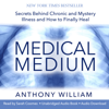 Anthony William - Medical Medium: Secrets Behind Chronic and Mystery Illness and How to Finally Heal (Unabridged) artwork