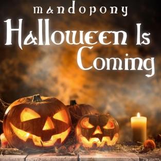 Halloween Is Coming – MandoPony