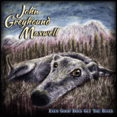 Even Good Dogs Get The Blues-John Greyhound Maxwell