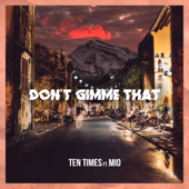 Don't Gimme That (feat. MIO) - Ten Times