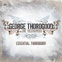 George Thorogood & The Destroyers - Essential Thorogood (Remastered) artwork