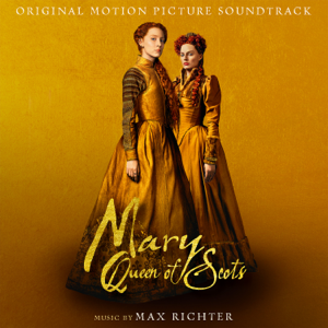 Mary Queen Of Scots (Original Motion Picture Soundtrack) - Max Richter