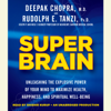 Rudolph E. Tanzi & Deepak Chopra - Super Brain: Unleashing the Explosive Power of Your Mind to Maximize Health, Happiness, and Spiritual Well-Being (Unabridged) grafismos