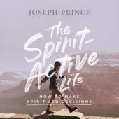 The Spirit-Active Life: How to Make Spirit-Led Decisions