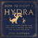 Josh Kaufman - How to Fight a Hydra (Unabridged)