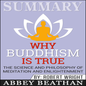 Summary: Why Buddhism Is True: The Science and Philosophy of Meditation and Enlightenment (Unabridged)