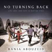 Download No Turning Back: Life, Loss, and Hope in Wartime Syria (Unabridged) Audio Book
