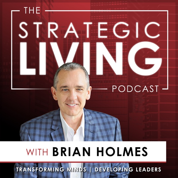 The Strategic Living Podcast with Brian Holmes