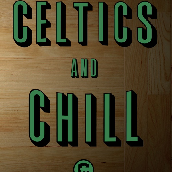 Celtics and Chill Podcast