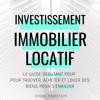 Investissement Immobilier Locatif [Real Estate Rental Investment]: Le Guide Débutant pour Trouver, Acheter et Louer des Biens pour s'Enrichir (Unabridged) - Jerome Robertson