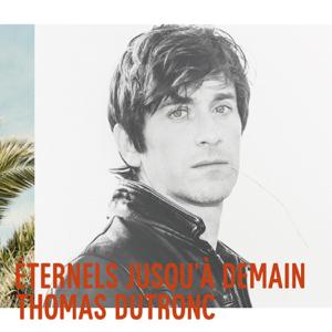 Thomas Dutronc - Éternels jusqu'à demain